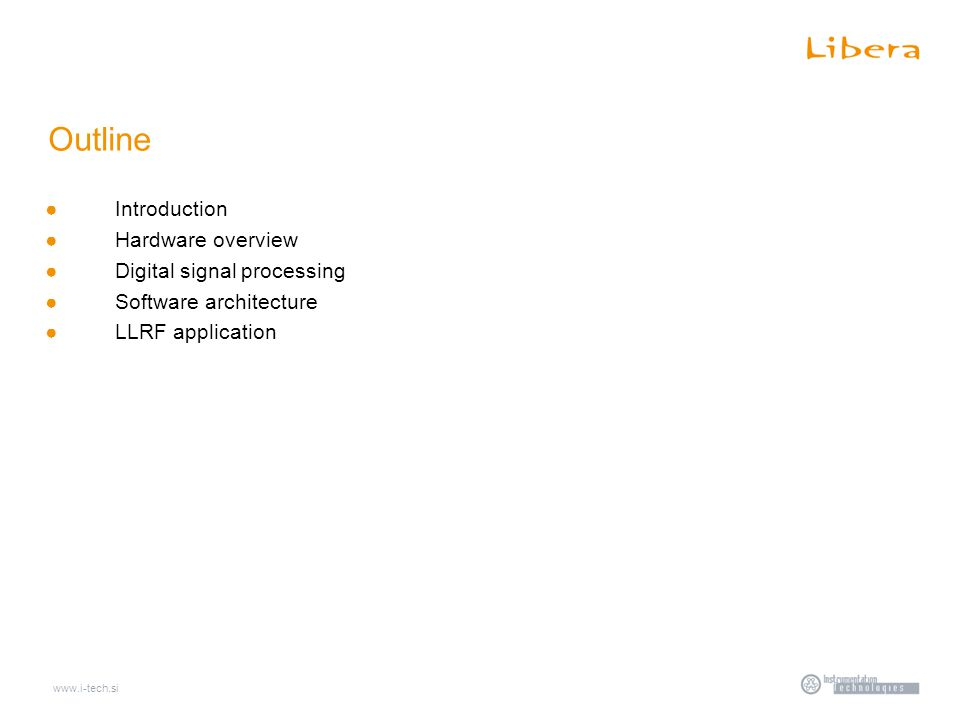 www.i-tech.si Outline ●Introduction ●Hardware overview ●Digital signal processing ●Software architecture ●LLRF application