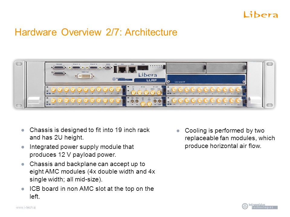 www.i-tech.si Hardware Overview 2/7: Architecture ●Chassis is designed to fit into 19 inch rack and has 2U height.