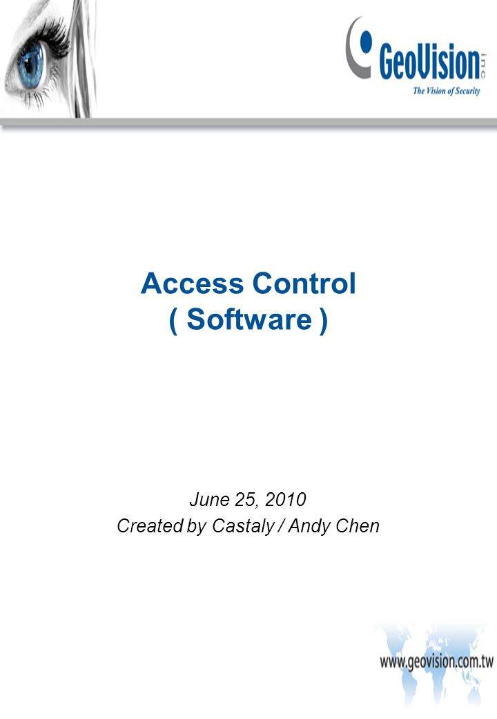 Access Control ( Software ) June 25, 2010 Created by Castaly / Andy Chen