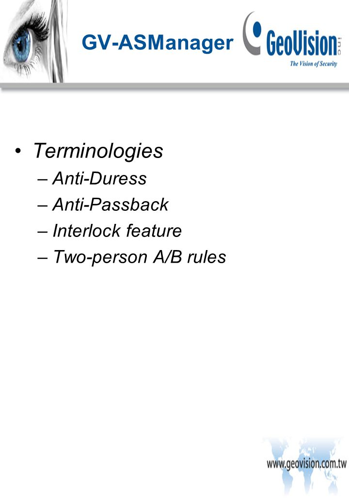 Terminologies –Anti-Duress –Anti-Passback –Interlock feature –Two-person A/B rules GV-ASManager
