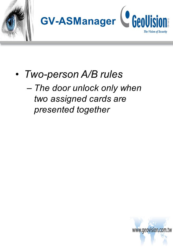 Two-person A/B rules –The door unlock only when two assigned cards are presented together GV-ASManager