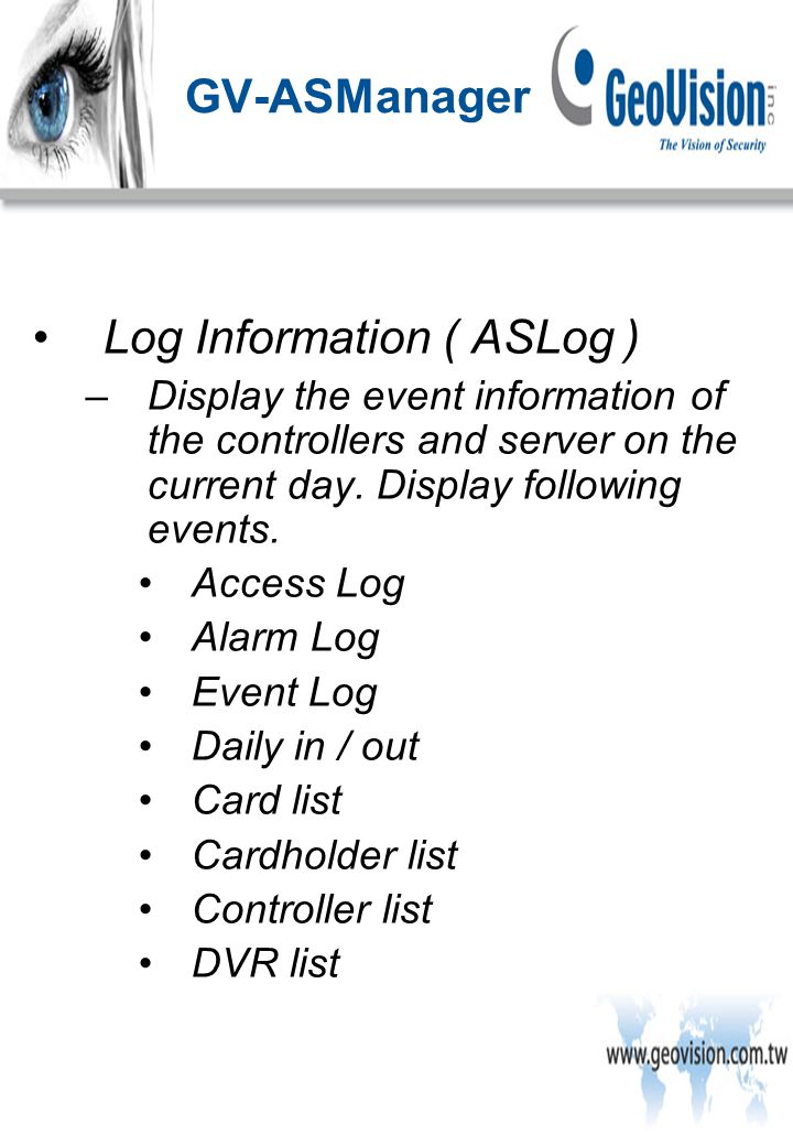 Log Information ( ASLog ) –Display the event information of the controllers and server on the current day.