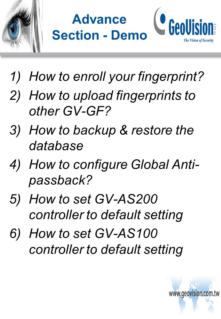 1)How to enroll your fingerprint. 2)How to upload fingerprints to other GV-GF.