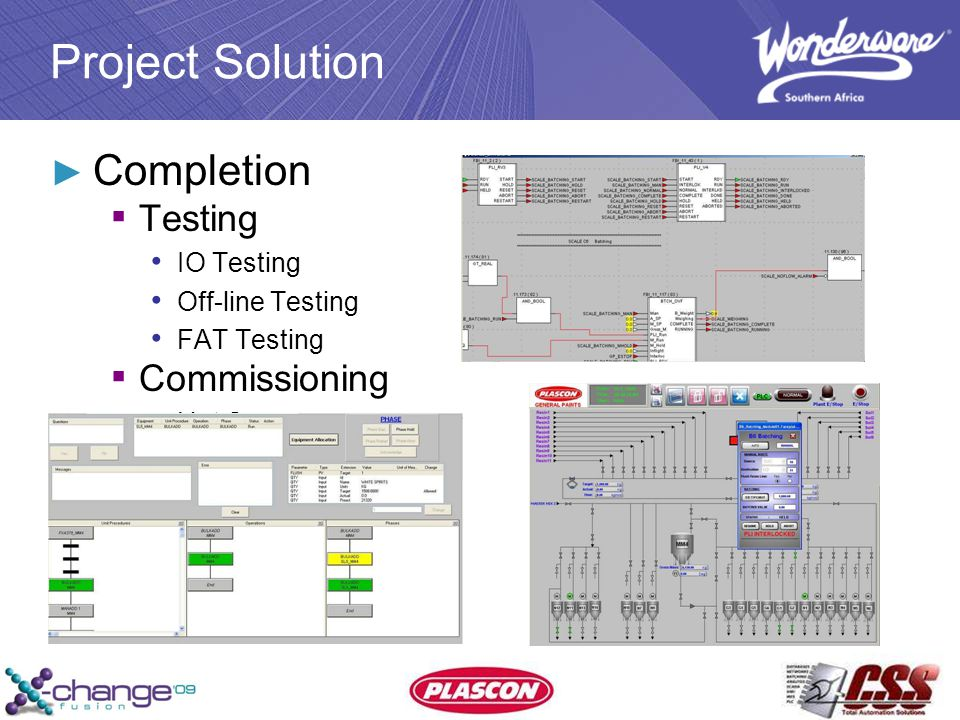 Project Solution ► Completion ▪ Testing IO Testing Off-line Testing FAT Testing ▪ Commissioning Hot Swap