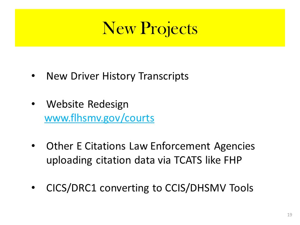 New Projects New Driver History Transcripts Website Redesign www.flhsmv.gov/courts Other E Citations Law Enforcement Agencies uploading citation data via TCATS like FHP CICS/DRC1 converting to CCIS/DHSMV Tools 19