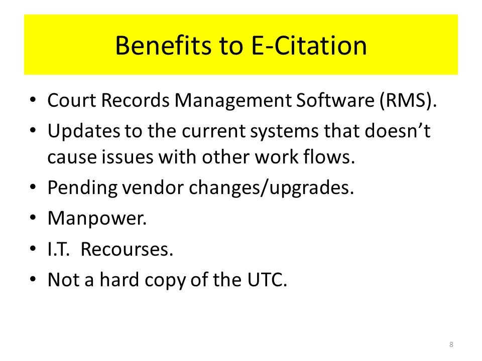 Benefits to E-Citation Court Records Management Software (RMS). Updates to the current systems that doesn't cause issues with other work flows. Pendin