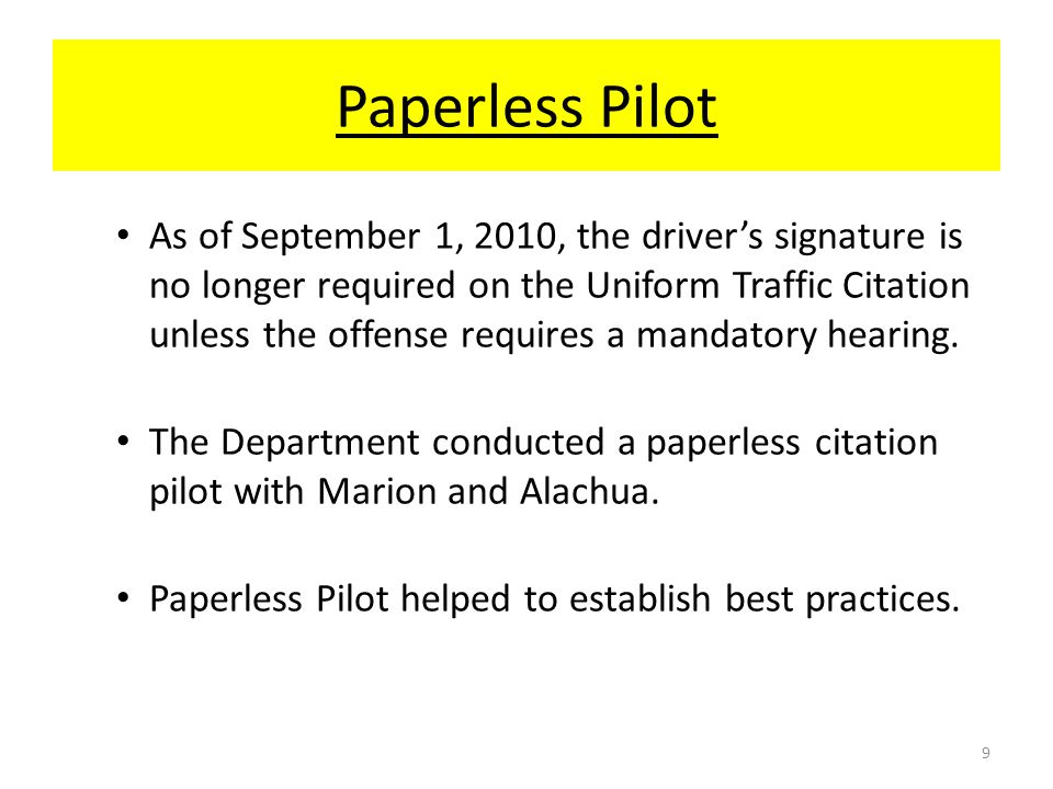 Paperless Pilot As of September 1, 2010, the driver's signature is no longer required on the Uniform Traffic Citation unless the offense requires a mandatory hearing.