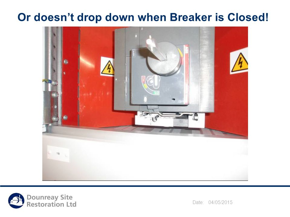Date: 04/05/2015 Or doesn't drop down when Breaker is Closed!