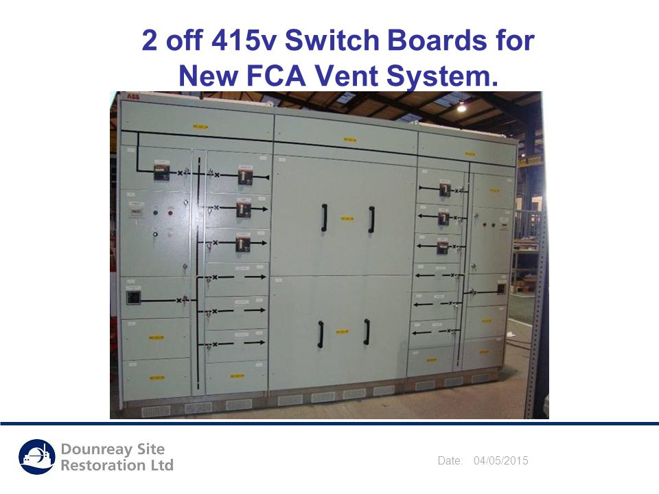Date: 04/05/2015 2 off 415v Switch Boards for New FCA Vent System.