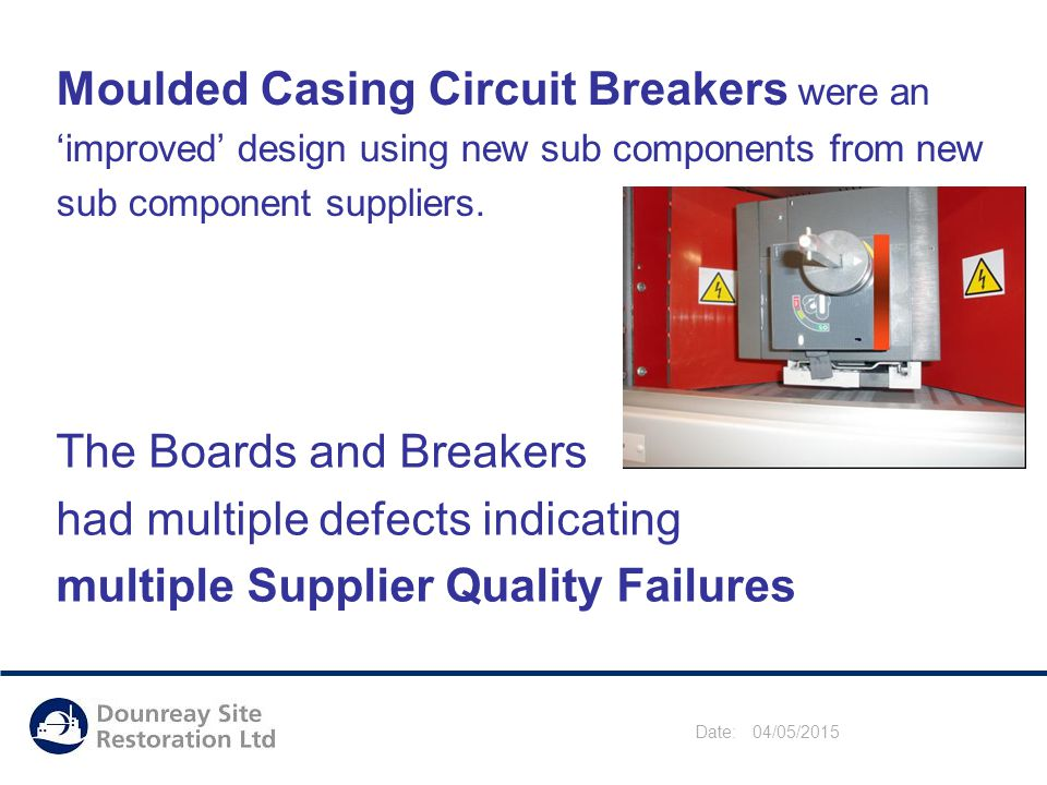 Date: 04/05/2015 Moulded Casing Circuit Breakers were an 'improved' design using new sub components from new sub component suppliers.