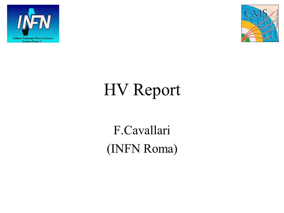 HV Report F.Cavallari (INFN Roma)