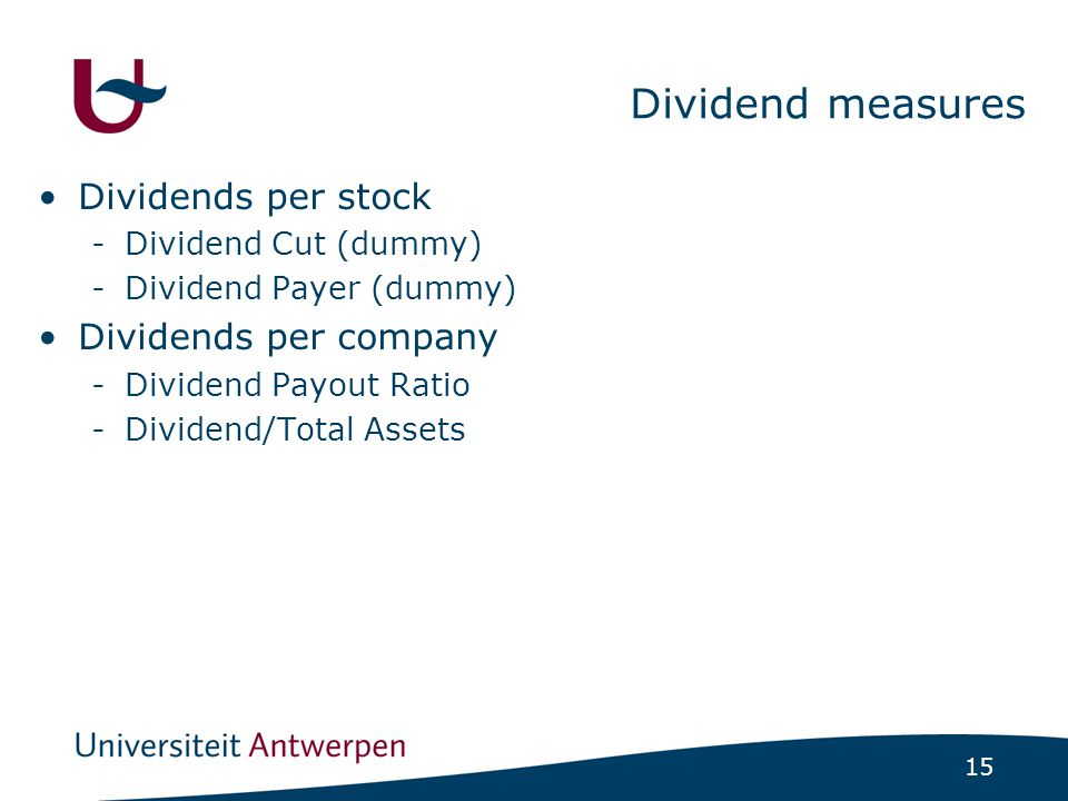 15 Dividend measures Dividends per stock -Dividend Cut (dummy) -Dividend Payer (dummy) Dividends per company -Dividend Payout Ratio -Dividend/Total Assets