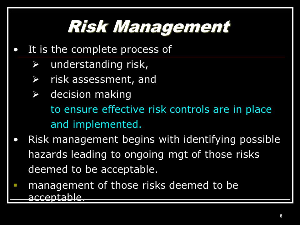 7 Risk Management is a methodology that helps managers make best use of their available resources What is Risk Management?