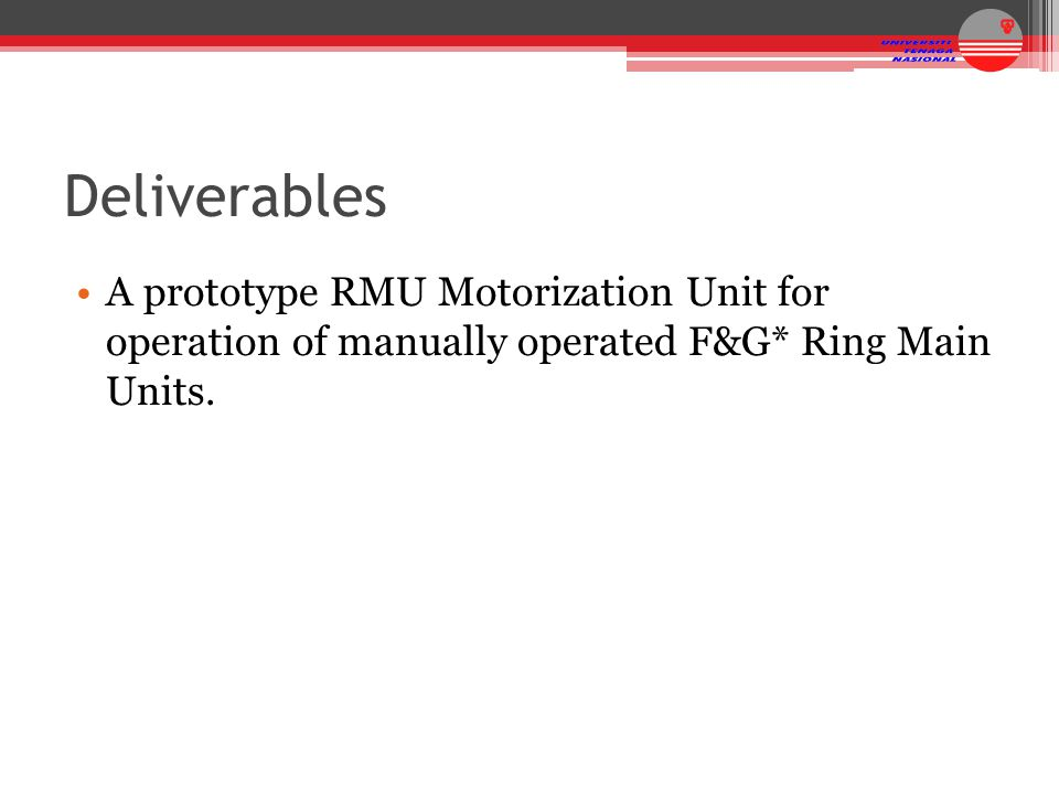 Deliverables A prototype RMU Motorization Unit for operation of manually operated F&G* Ring Main Units.