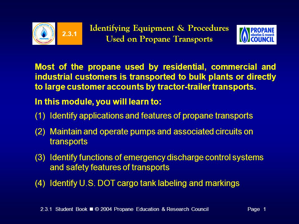 2.3.1 Student Book © 2004 Propane Education & Research CouncilPage 1 2.3.1 Identifying Equipment & Procedures Used on Propane Transports Most of the p