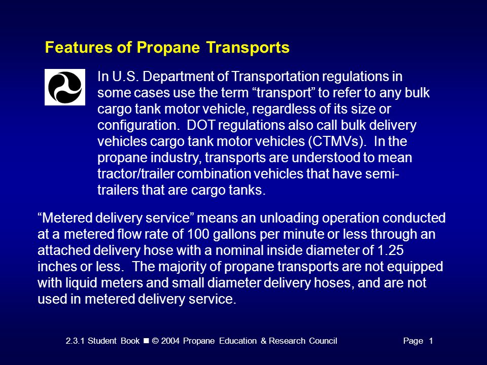 2.3.1 Student Book © 2004 Propane Education & Research CouncilPage 1 Features of Propane Transports In U.S. Department of Transportation regulations i