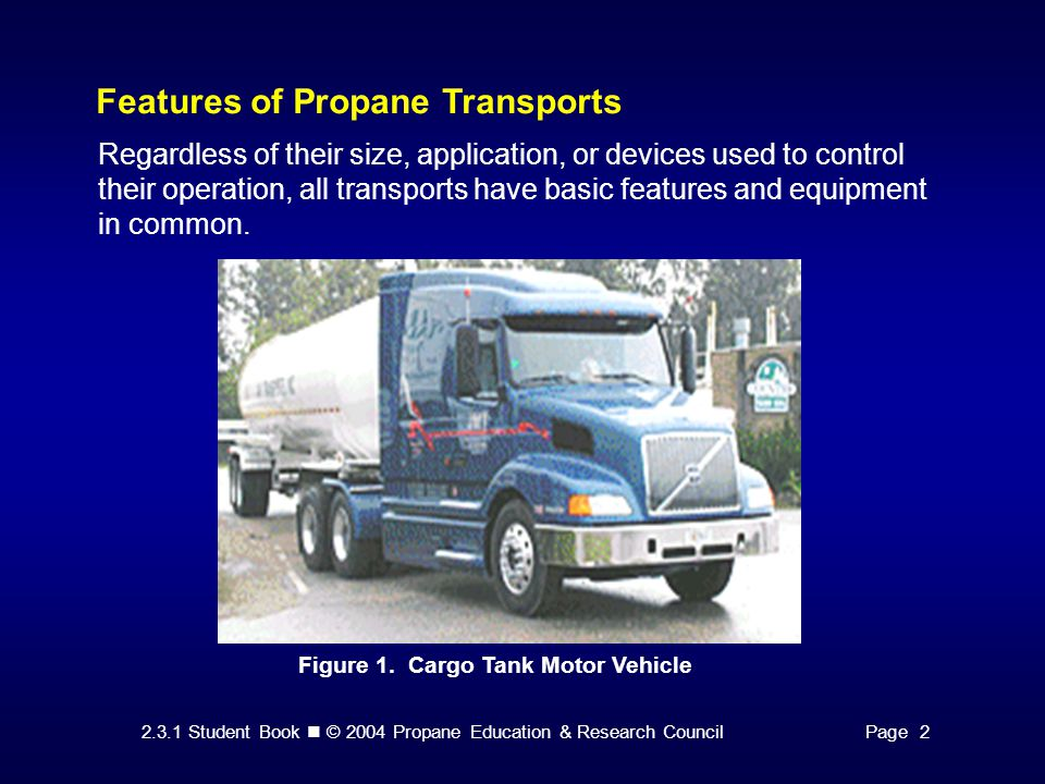 2.3.1 Student Book © 2004 Propane Education & Research CouncilPage 2 Features of Propane Transports Regardless of their size, application, or devices