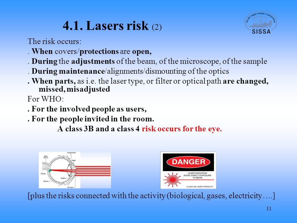 11 4.1. Lasers risk (2) The risk occurs:. When covers/protections are open,.