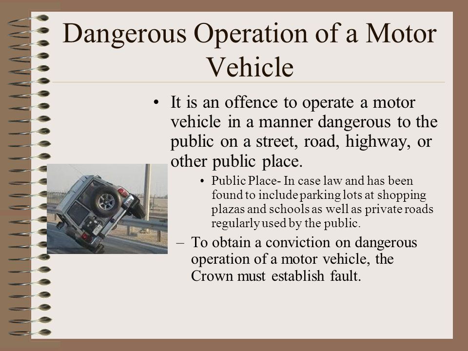 Dangerous Operation of a Motor Vehicle It is an offence to operate a motor vehicle in a manner dangerous to the public on a street, road, highway, or