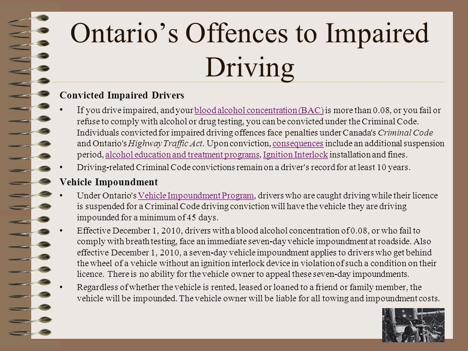 Ontario's Offences to Impaired Driving Convicted Impaired Drivers I f you drive impaired, and your blood alcohol concentration (BAC) is more than 0.08, or you fail or refuse to comply with alcohol or drug testing, you can be convicted under the Criminal Code.