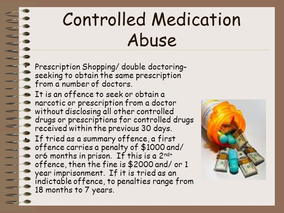 Controlled Medication Abuse Prescription Shopping/ double doctoring- seeking to obtain the same prescription from a number of doctors. It is an offenc