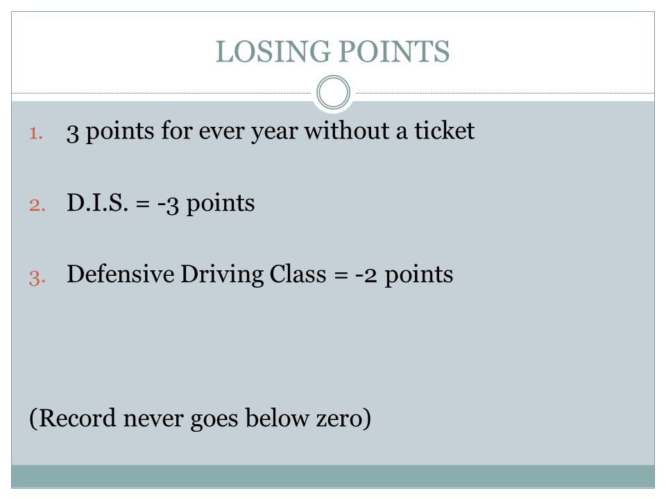 LOSING POINTS 1. 3 points for ever year without a ticket 2.