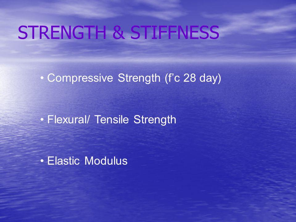 STRENGTH & STIFFNESS Compressive Strength (f'c 28 day) Flexural/ Tensile Strength Elastic Modulus