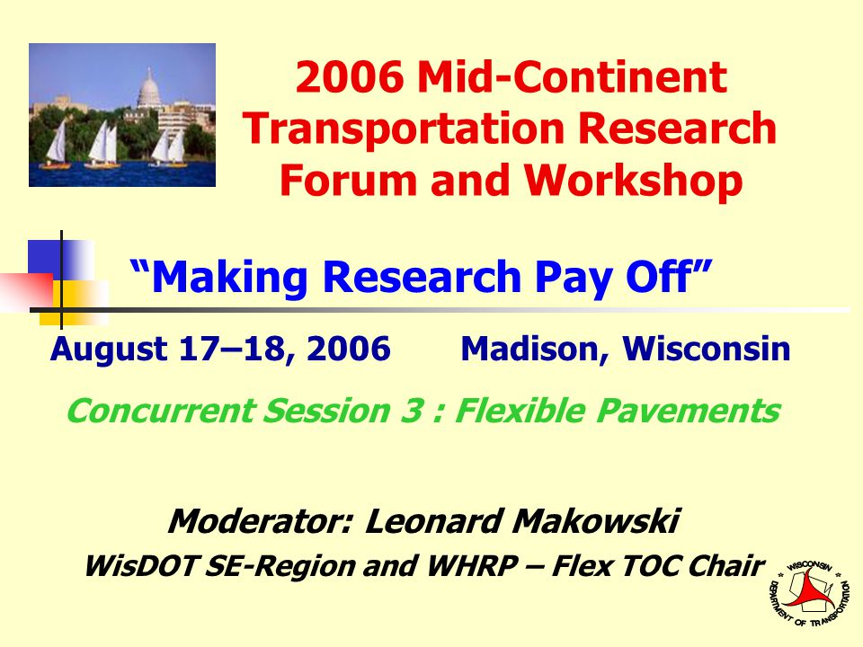 WHRP – Wisconsin Highway Research Program Directed by Steering Committee Membership: WisDOT, Academia, FHWA, Industry, TOC reps Driven by 4 Technical Oversight Committees Flexible Pavements Rigid Pavements Geotechnical Structures