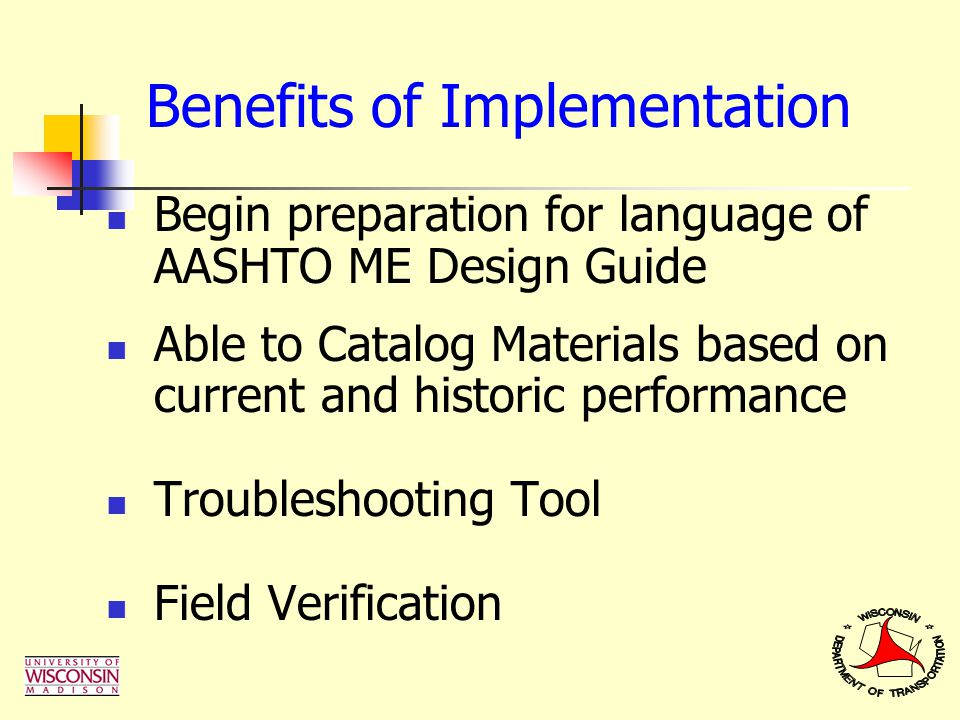 Benefits of Implementation Begin preparation for language of AASHTO ME Design Guide Able to Catalog Materials based on current and historic performanc