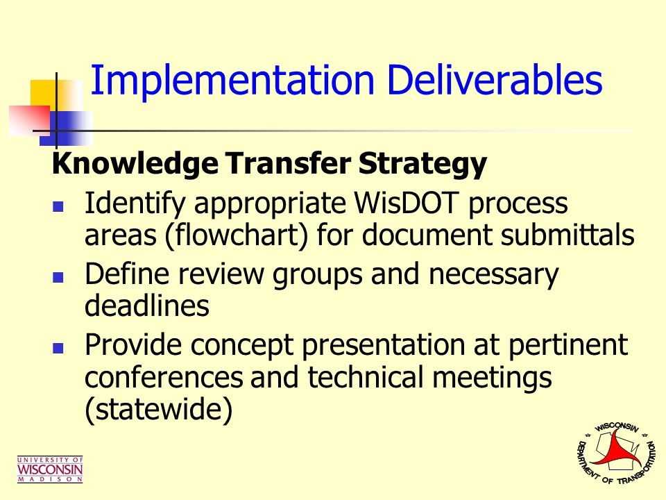 Knowledge Transfer Strategy Identify appropriate WisDOT process areas (flowchart) for document submittals Define review groups and necessary deadlines