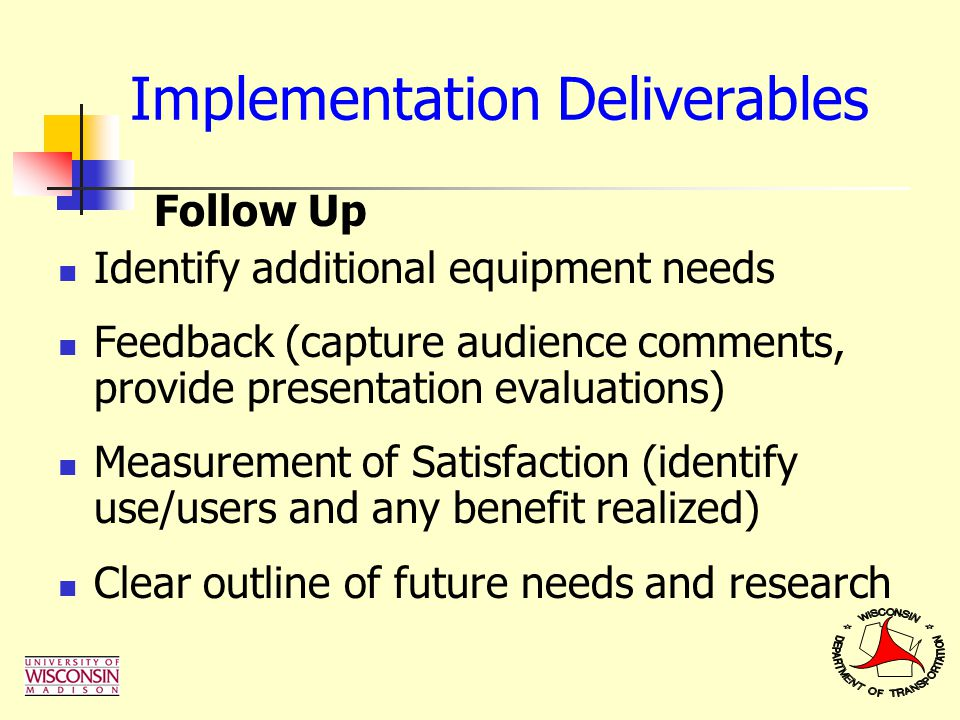 Follow Up Identify additional equipment needs Feedback (capture audience comments, provide presentation evaluations) Measurement of Satisfaction (iden