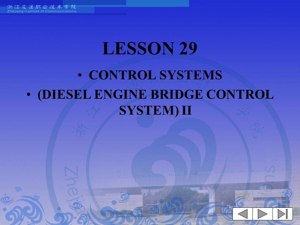 LESSON 29 CONTROL SYSTEMS (DIESEL ENGINE BRIDGE CONTROL SYSTEM) II