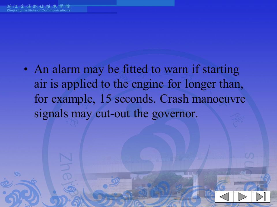 An alarm may be fitted to warn if starting air is applied to the engine for longer than, for example, 15 seconds. Crash manoeuvre signals may cut-out