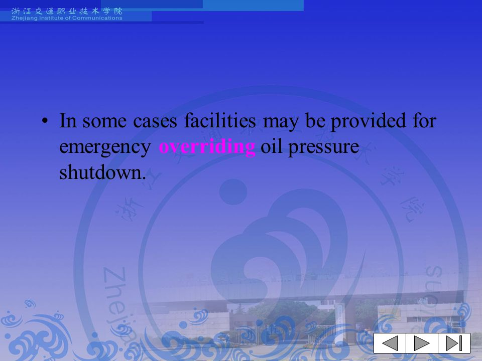 In some cases facilities may be provided for emergency overriding oil pressure shutdown.