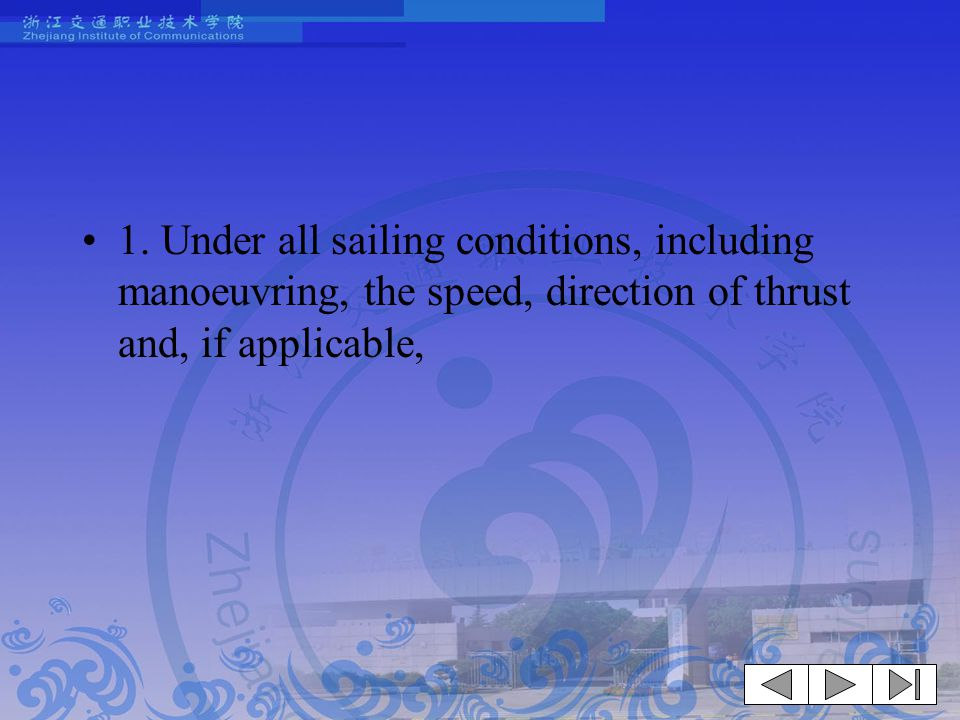 1. Under all sailing conditions, including manoeuvring, the speed, direction of thrust and, if applicable,