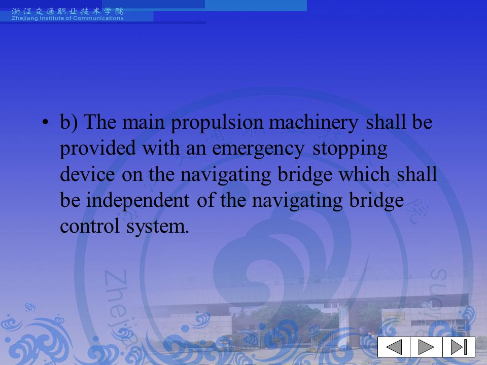 b) The main propulsion machinery shall be provided with an emergency stopping device on the navigating bridge which shall be independent of the naviga