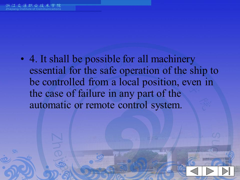 4. It shall be possible for all machinery essential for the safe operation of the ship to be controlled from a local position, even in the case of fai