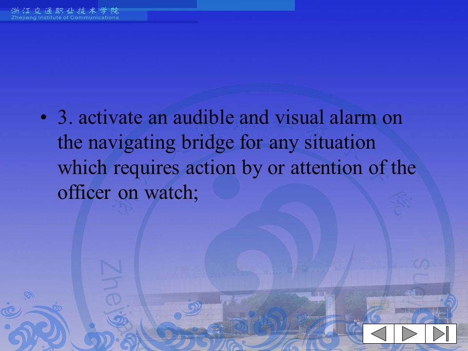 3. activate an audible and visual alarm on the navigating bridge for any situation which requires action by or attention of the officer on watch;