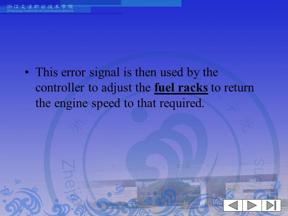 This error signal is then used by the controller to adjust the fuel racks to return the engine speed to that required.
