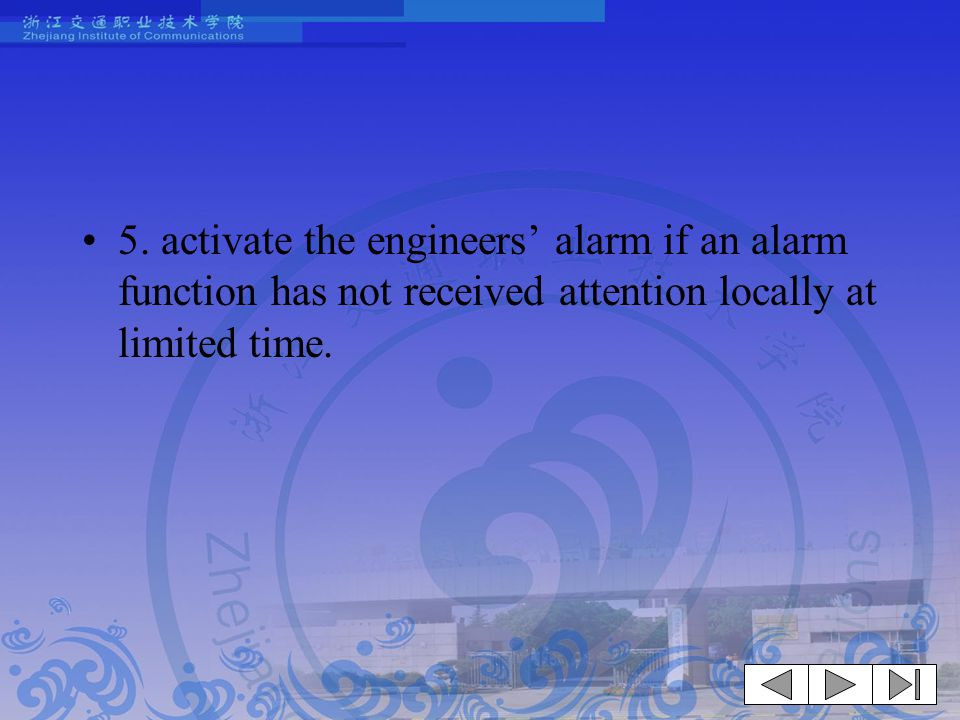 5. activate the engineers' alarm if an alarm function has not received attention locally at limited time.