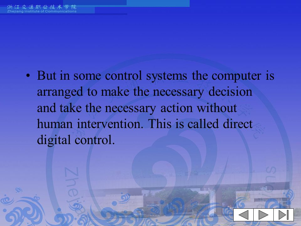 But in some control systems the computer is arranged to make the necessary decision and take the necessary action without human intervention. This is