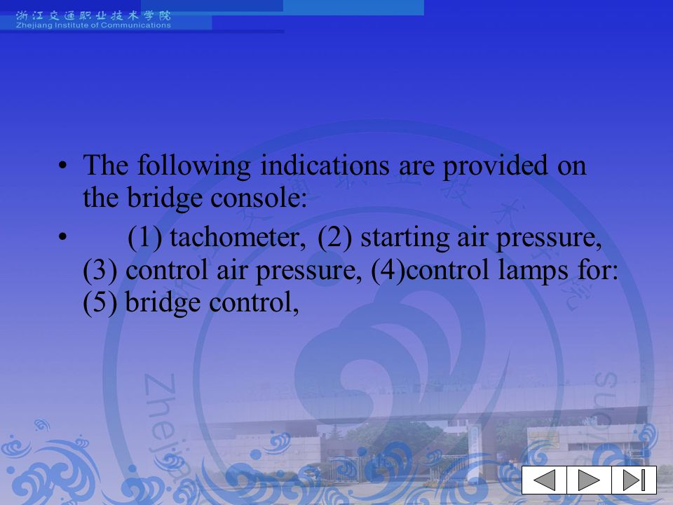 The following indications are provided on the bridge console: (1) tachometer, (2) starting air pressure, (3) control air pressure, (4)control lamps fo
