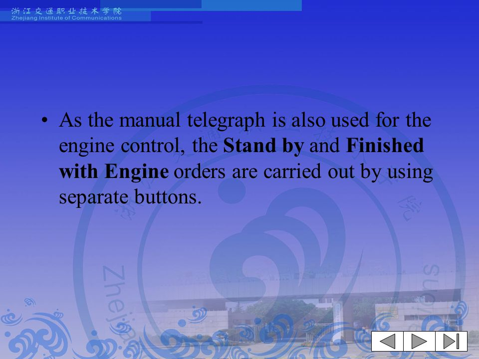 As the manual telegraph is also used for the engine control, the Stand by and Finished with Engine orders are carried out by using separate buttons.