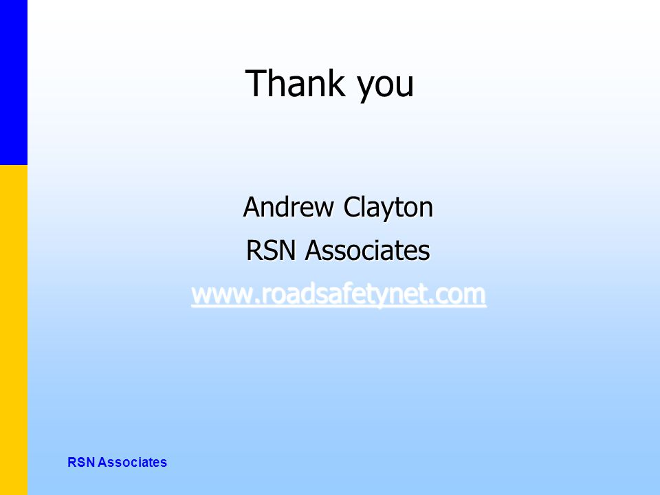 Thank you Andrew Clayton RSN Associates www.roadsafetynet.com RSN Associates