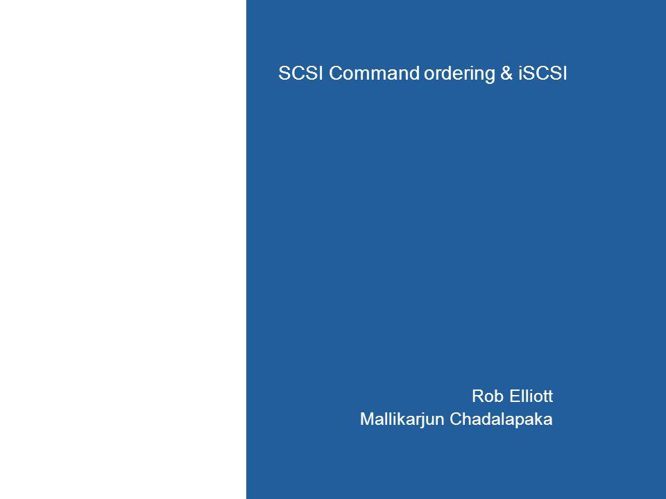 SCSI Command ordering & iSCSI Rob Elliott Mallikarjun Chadalapaka