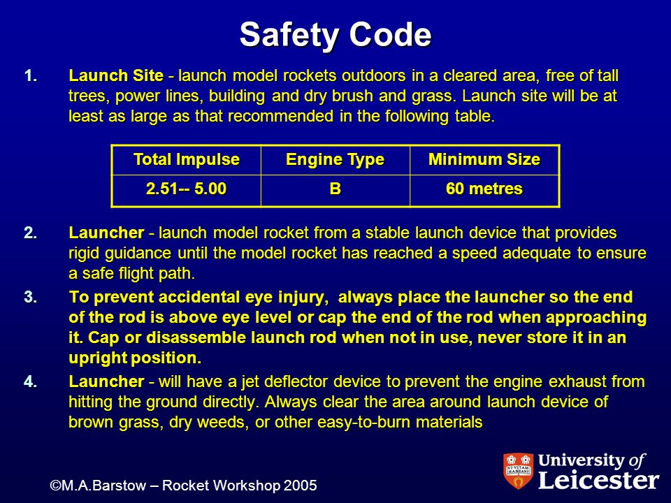 ©M.A.Barstow – Rocket Workshop 2005 Safety Code 1.Launch Site - launch model rockets outdoors in a cleared area, free of tall trees, power lines, building and dry brush and grass.