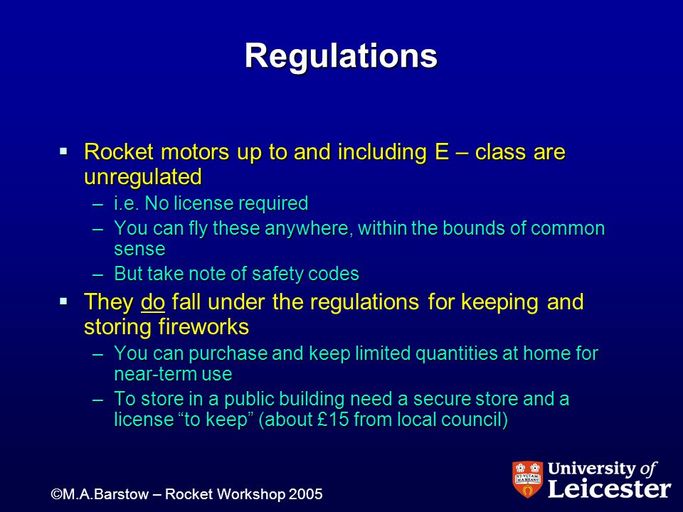 ©M.A.Barstow – Rocket Workshop 2005 Regulations  Rocket motors up to and including E – class are unregulated –i.e.