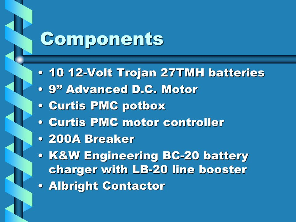 Components 10 12-Volt Trojan 27TMH batteries10 12-Volt Trojan 27TMH batteries 9 Advanced D.C.
