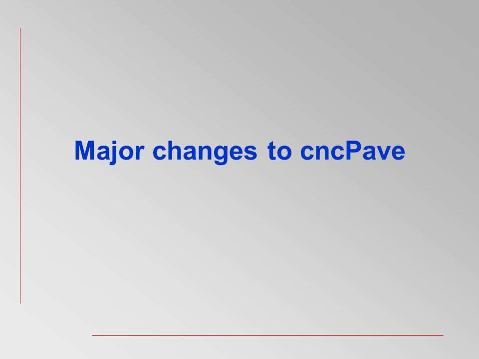 Major changes to cncPave