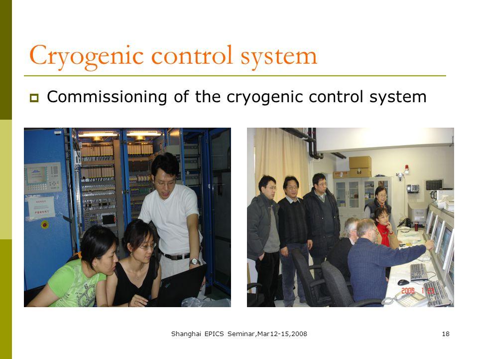 Shanghai EPICS Seminar,Mar12-15,200818 Cryogenic control system  Commissioning of the cryogenic control system